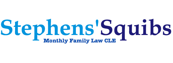 Stephens Squibs Monthly Family Law CLE